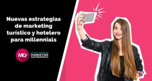 Nuevas estrategias de marketing turístico y hotelero para millennials