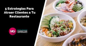 5 estrategias para saber cómo atraer clientes a un restaurante y conseguir más ventas